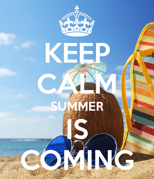 Keep Calm. Summer is Coming